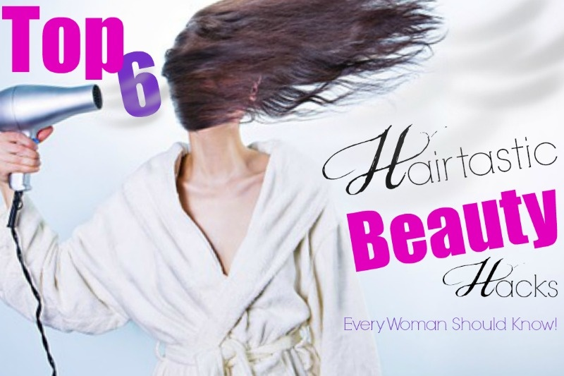 Top 6 Hairtastic Beauty Hacks Every Woman Should Know, By Barbie-s Beauty Bits